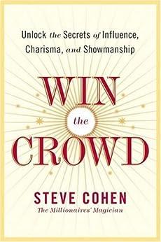 Win the Crowd: Unlock the Secrets of Influence, Charisma, and Showmanship (English Edition) por [Cohen, Steve]