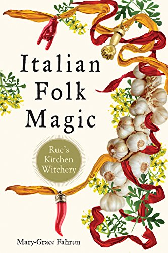 Italian Folk Magic: Rue's Kitchen Witchery ()