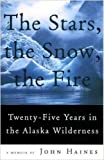STARS, THE SNOW, THE FIRE, THE : Twenty-Five Years in the Alaska Wilderness