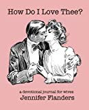 How Do I Love Thee?: A Devotional Journal for Wives