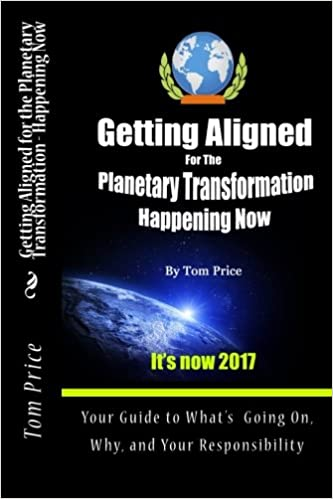 Getting Aligned For the Planetary Transformation: Your Guide to What's Going on, Why, and Your Responsiibility