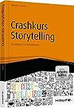 Crashkurs Storytelling - inkl. Arbeitshilfen online: Grundlagen und Umsetzungen (Haufe Fachbuch)
