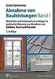 Abnahme von Bauleistungen - Band 1: Rechtliche und technische Grundlagen & praktische Hinweise zur Abnahme von Rohbau, Dach und Fassade
