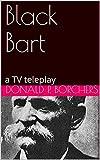 Black  Bart: a TV teleplay