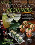 Easy Entertaining for Beginners: You Can Throw a Fabulous Party, from Holiday Fiesta to a Romantic Evening for Two