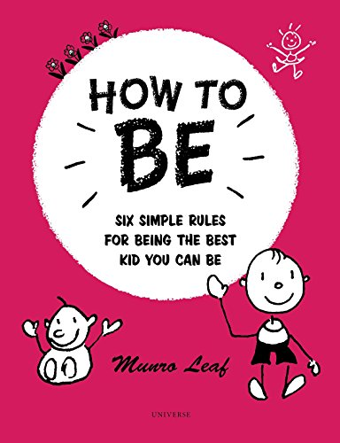 How to Be: Six Simple Rules for Being the Best Kid You Can Be (Rizzoli Classics)