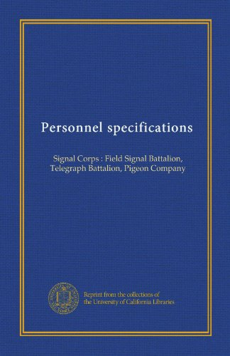 Personnel specifications: Signal Corps : Field Signal Battalion, Telegraph Battalion, Pigeon Company