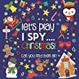 Let's Play.... I Spy Christmas!: A Fun Guessing Game Book for 2-5 Year Old's (Christmas Activity Book)