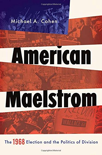 American Maelstrom: The 1968 Election and the Politics of Division (Pivotal Moments in World History)