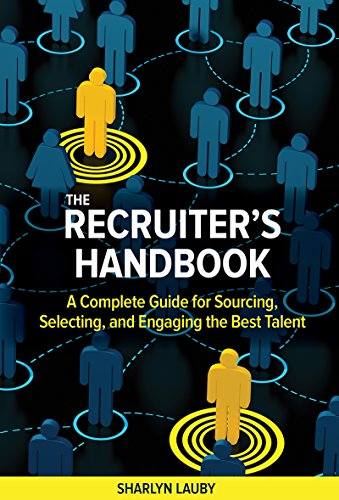 The Recruiter's Handbook: A Complete Guide for Sourcing, Selecting, and Engaging the Best Talent
