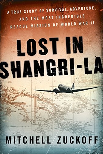 Lost in Shangri-La LP : A True Story of Survival, Adventure, and the MostIncredible Rescue Mission of World War II(Paperback) - 2011 Edition (Lost In Shangri La By Mitchell Zuckoff)