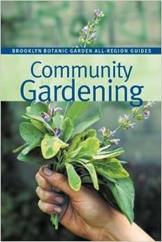 Book Community Gardening (Brooklyn Botanic Garden All-Region Guides) by Ellen Kirby (Editor), Elizabeth Peters (Editor) (1-Jul-2008)