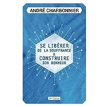 Se Libérer de la Souffrance & Construire son Bonheur (French Edition)