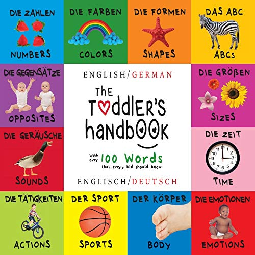 The Toddler's Handbook: Bilingual (English / German) (Englisch / Deutsch) Numbers, Colors, Shapes, Sizes, ABC Animals…