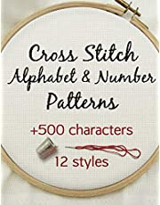 Cross Stitch Alphabet & Number Patterns: Counted Cross Stitch Alphabet Letters and Numbers Simple Patterns in 12 Font Styles to Make your Own Quotes