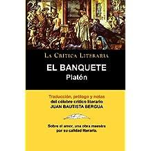Platon: El Banquete. La Critica Literaria. Traducido, Prologado y Anotado Por Juan B. Bergua.