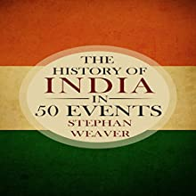 The History of India in 50 Events: Timeline History in 50 Events, Book 4 Audiobook by Stephan Weaver Narrated by Bridger Conklin