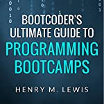 BootCoder's Ultimate Guide to Programming Bootcamps | Henry M. Lewis