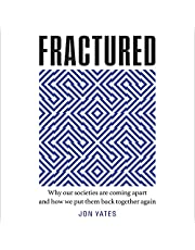 Fractured: Why Our Societies Are Coming Apart and How We Put Them Back Together Again