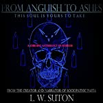 From Anguish to Ashes: This Soul Is Yours to Take | L. W. Suton