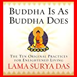 Buddha is as Buddha Does: The 10 Original Practices for Enlightened Living | Lama Surya Das