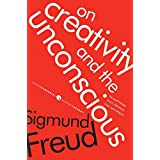 On Creativity and the Unconscious: The Psychology of Art, Literature, Love, and Religion