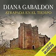 Atrapada en el Tiempo [Dragonfly in Amber]: Saga Forastera, Libro 2 [Outlander Saga, Book 2]