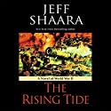 The Rising Tide: A Novel of World War II Audiobook by Jeff Shaara Narrated by Paul Michael