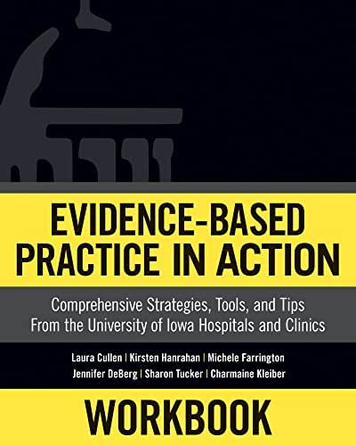 Workbook: Evidence-Based Practice in Action: Comprehensive Strategies, Tools, and Tips from the University of Iowa Hospitals and Clinics