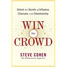 Win the Crowd: Unlock the Secrets of Influence, Charisma, and Showmanship