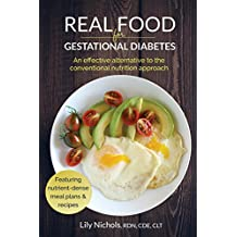 Real Food for Gestational Diabetes: An Effective Alternative to the Conventional Nutrition Approach