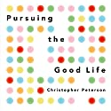 Pursuing the Good Life: 100 Reflections on Positive Psychology Audiobook by Christopher Peterson Narrated by Allen O'Reilly