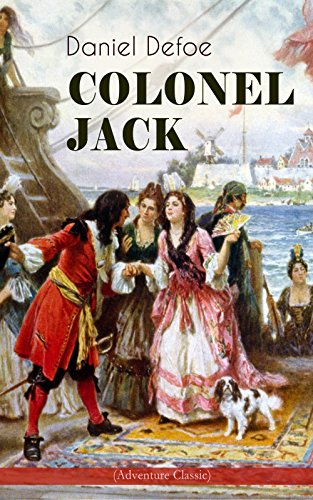 COLONEL JACK (Adventure Classic): Illustrated Edition - The History and Remarkable Life of the truly Honorable Col. Jacque (Complemented with the Biography of the - Daniels Jack And Cola