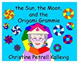 The Sun, the Moon, and the Origami Grammie, Christine P. Kallevig, 098973711X