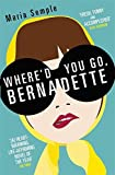 Where'd You Go, Bernadette by Maria Semple (2013-07-04)