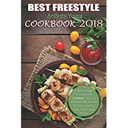 Best Freestyle 2018 Cookbook: The Ultimate Weight Loss Freestyle Cookbook, The New Effective Way To Lose Fat! Enjoy Healthy, Tasty, Clean Eating Recipes