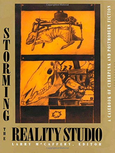 Storming the Reality Studio: A Casebook of Cyberpunk & Postmodern Science Fiction: A Casebook of Cyberpunk and Postmodern Science Fiction