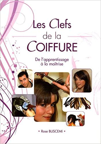 Amazon.fr - Les Clefs de la Coiffure : De l'apprentissage à la ...