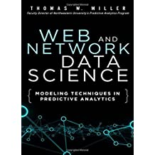 Web and Network Data Science: Modeling Techniques in Predictive Analytics by Thomas W. Miller (2014-12-21)