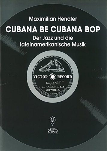 Cubana Be Cubana BOP  Der Jazz Und Die Lateinamerikanische Musik  Beiträge Zur Jazzforschung  Studies In Jazz Research