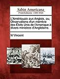 L' Amériquain Aux Anglois, Ou, Observations d'un Membre des États Unis de l'Amerique À Divers Ministres D'Angleterre, N. Vincent, 1275768652