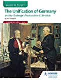Access to History: The Unification of Germany and the challenge of Nationalism 1789-1919