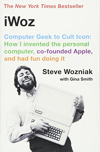 iWoz: Computer Geek to Cult Icon: How I Invented the Personal Computer, Co-Founded Apple, and Had Fun Doing It [Steve Wozniak - Gina Smith] (Tapa Blanda)