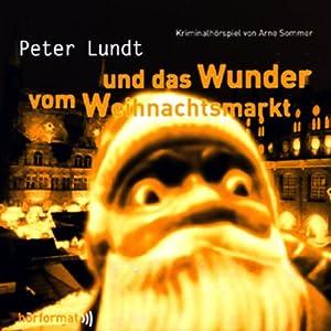 Peter Lundt und das Wunder vom Weihnachtsmarkt (Peter Lundt 4) Hörspiel