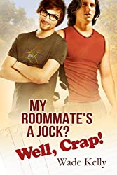 My Roommate's a Jock? Well, Crap! (The JOCK Series Book 1)