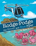 Rodge-Podge the Silver and Blue Flyer, Shaun Stewart, 1483689085