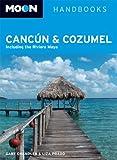 Moon Cancun and Cozumel: Including the Riviera Maya (Moon Handbooks)