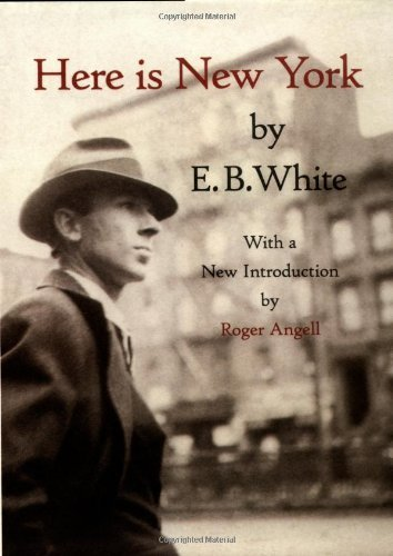 By E.B. White - Here is New York. With a new introduction by Roger Angell (1/30/05)