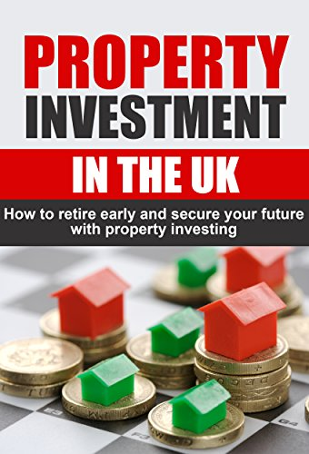 Property Investment in the UK: How to retire early and secure your future with property investing (Property Investment, Property Investing, Property in the UK)