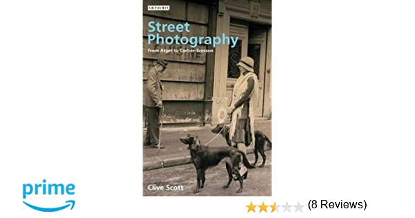 Amazon street photography from atget to cartier bresson amazon street photography from atget to cartier bresson 9781845112233 clive scott books fandeluxe Images